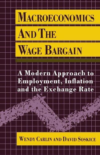 Macroeconomics and the Wage Bargain: A Modern Approach to Employment, Inflation, and the Exchange Rate by Wendy Carlin. Save 3 Off!. $72.15. Author: Wendy Carlin. Publisher: Oxford University Press, USA (December 6, 1990). Publication: December 6, 1990