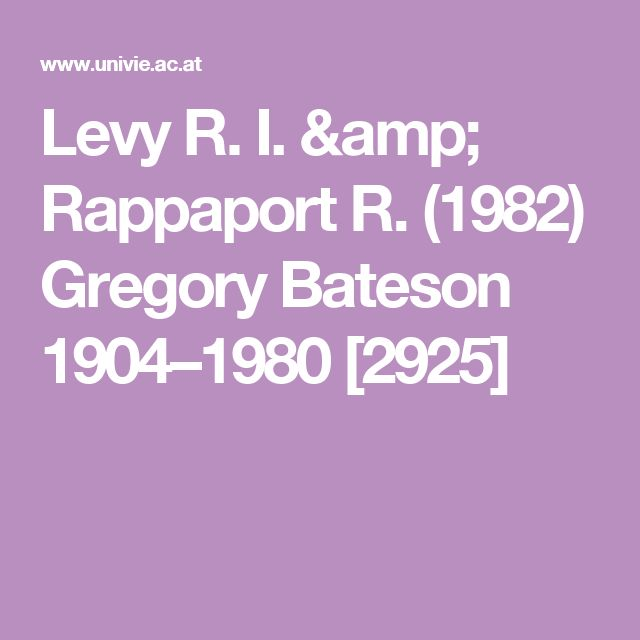 Levy R. I. & Rappaport R. (1982) Gregory Bateson 1904–1980