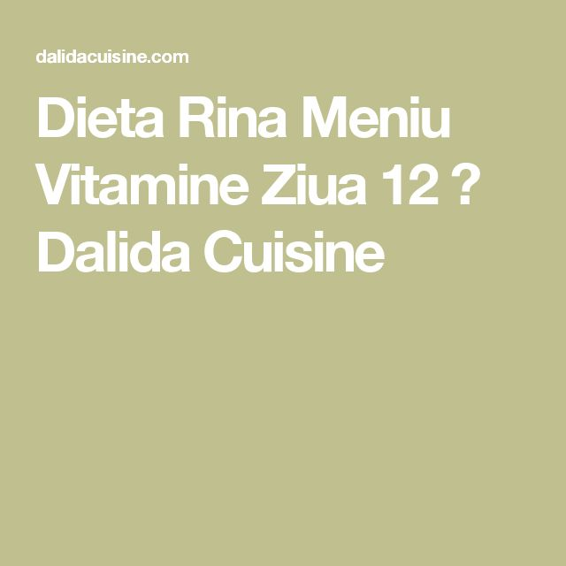 Dieta Rina Meniu Vitamine Ziua 12 ⋆ Dalida Cuisine