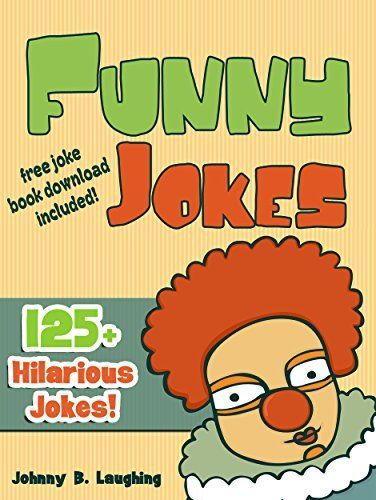 Funny Jokes for Kids (EARLY & BEGINNER READERS): 125+ Hilarious Jokes by Johnny B. Laughing, http://www.amazon.com/dp/B00KV3VBXQ/ref=cm_sw_r_pi_dp_AJkpub0W3SKRP