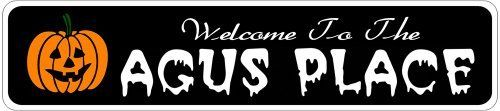 AGUS PLACE Lastname Halloween Sign - Welcome to Scary Decor, Autumn, Aluminum - 4 x 18 Inches by The Lizton Sign Shop. $12.99. Rounded Corners. Great Gift Idea. 4 x 18 Inches. Aluminum Brand New Sign. Predrillied for Hanging. AGUS PLACE Lastname Halloween Sign - Welcome to Scary Decor, Autumn, Aluminum 4 x 18 Inches - Aluminum personalized brand new sign for your Autumn and Halloween Decor. Made of aluminum and high quality lettering and graphics. Made to last for years ...