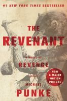 The revenant : a novel of revenge by Michael Punke.   In this story of survival, Hugh Glass is an expert trapper and frontiersman. After being viciously mauled by a massive grizzly bear and abandoned and left for dead by his fellow trappers,