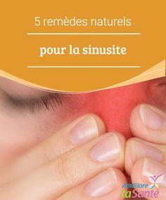5 remèdes naturels pour la sinusite Nous vous proposons aujourd'hui des remèdes naturels pour la sinusite qui vous permettront de vous débarrasser de l'inflammation tout en douceur.