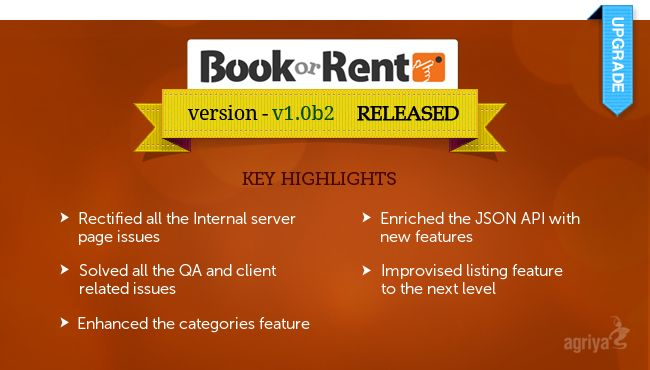 Agriya upgrades BookorRent from Version V1.0b1 to V1.0b2  To know more about upgrade: http://blogs.agriya.com/2014/09/04/bookorrent-version-upgrades/