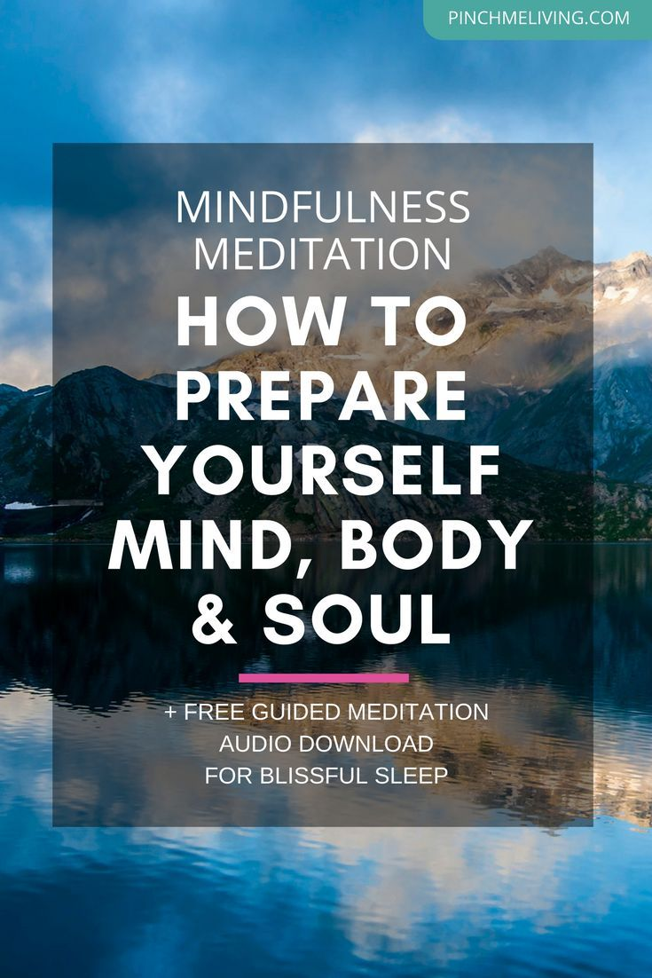 A practical guide for how to prepare yourself for mindfulness meditation - tips for preparing your mind, body and soul, to enjoy your meditation experience. Plus, download the free guided meditation audio for blissful sleep.