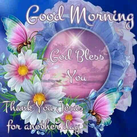 Good Morning, God Bless You, Thank You Jesus For Another Day morning good morning morning quotes good morning quotes good morning greetings