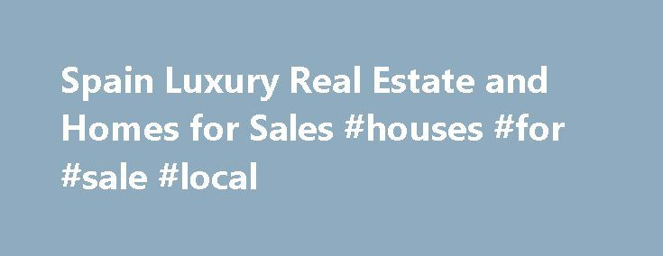 Spain Luxury Real Estate and Homes for Sales #houses #for #sale #local http://property.remmont.com/spain-luxury-real-estate-and-homes-for-sales-houses-for-sale-local/  1,472 Luxury Homes for Sale in Spain Amenities 2 Fireplaces 3 Car Garage 3+ Fireplaces 4 Car Garage 5 + Car Garage Artist Studio Barn Bay View Billiards Room Boat Slip Bowling Alley Carriage House Casita City / Strip Views Country Club Community Dock Doorman Eco-Friendly (Green) Exercise Room Gardens Gated Community Golf…