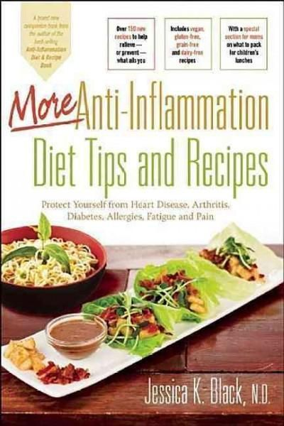More Anti-Inflammation Diet Tips and Recipes: Protect Yourself from Heart Disease Arthritis Diabetes Allergies...