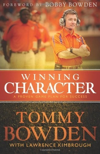 Winning Character: A Proven Game Plan for Success by Tommy Bowden, http://www.amazon.com/gp/product/1433678608/ref=cm_sw_r_pi_alp_zyYDqb08W1EYS