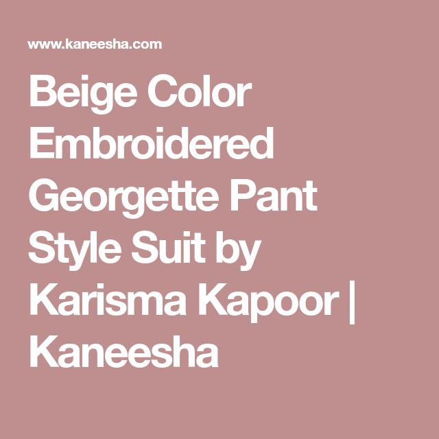 Beige Color Embroidered Georgette Pant Style Suit by Karisma Kapoor | Kaneesha