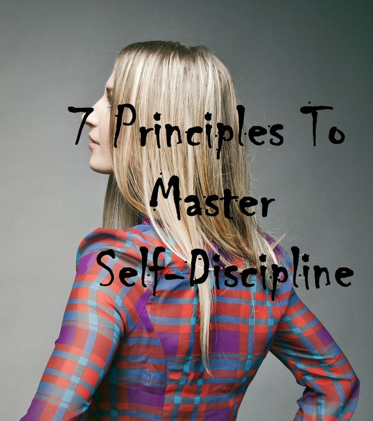 When thriving to change your life, here are 7 effective principles to master Self-Discipline.
