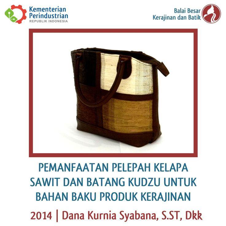 Pemanfaatan Pelepah Kelapa Sawit dan Batang Kudzu Untuk Bahan Baku Produk Kerajinan | Litbang 2014 | BBKB Kemenperin #Kerajinan #Kudzu #Tas #craft