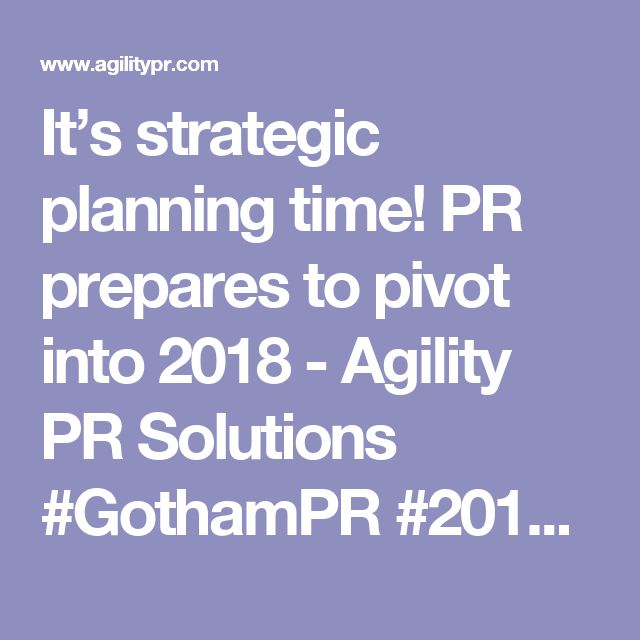 It's strategic planning time! PR prepares to pivot into 2018 - Agility PR Solutions #GothamPR #2018 #Leadership
