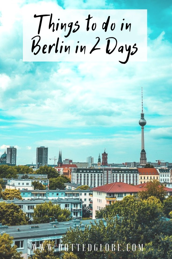 Visit Berlin In 2 Days A Detailed Itinerary For First Time Visitors Travel Photography Europe Travel Europe Travel Guide