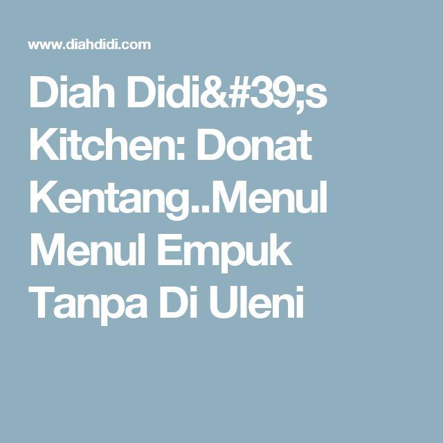 Diah Didi's Kitchen: Donat Kentang..Menul Menul Empuk Tanpa Di Uleni