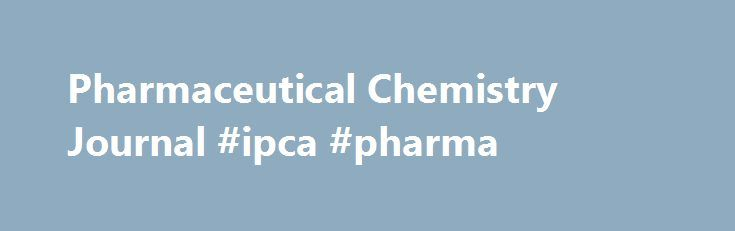 Pharmaceutical Chemistry Journal #ipca #pharma http://pharma.remmont.com/pharmaceutical-chemistry-journal-ipca-pharma/  #pharmaceutical chemistry # Pharmaceutical Chemistry Journal About this journal More than 40 years in publication through 2007, the monthly Pharmaceutical Chemistry Journal is devoted to scientific and technical research on the creation of new drugs and the improvement of manufac More than 40 years in publication through 2007, the monthly Pharmaceutical Chemistry Journal is…