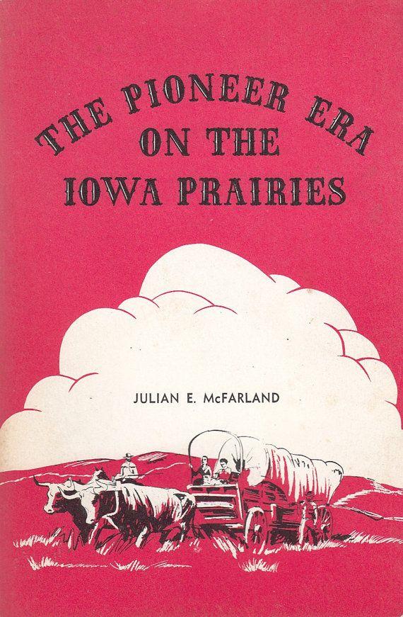 The Pioneer Era on the Iowa Prairies by Julian E McFarland 1969 History Maps