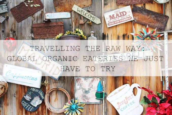 TRAVELLING THE RAW WAY: GLOBAL ORGANIC EATERIES WE JUST HAVE TO TRY – THE STRUGGLE DIARIES