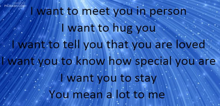 I want to meet you in person I want to hug you I want to tell you ...