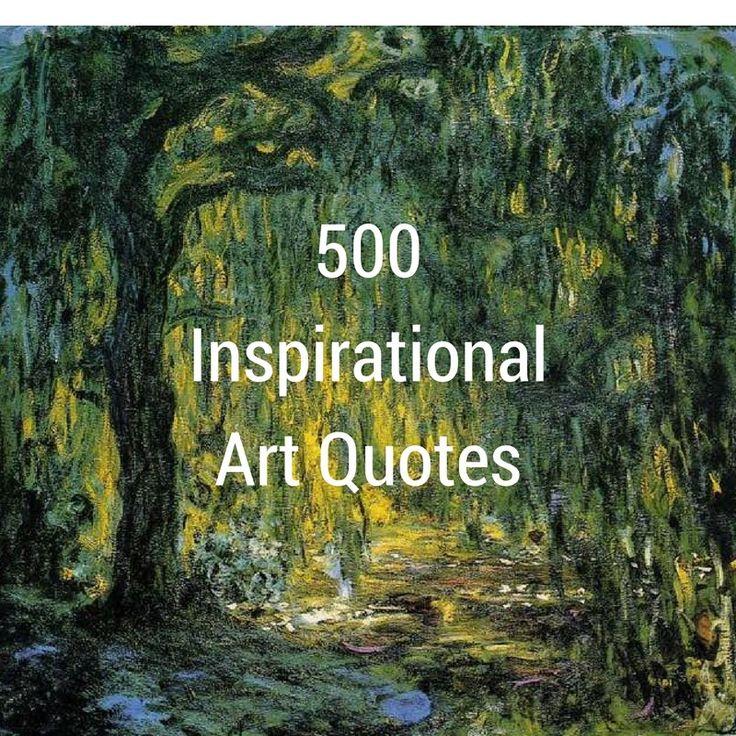 500 Inspirational Art Quotes  http://danscottfineart.com/inspirational-art-quotes/