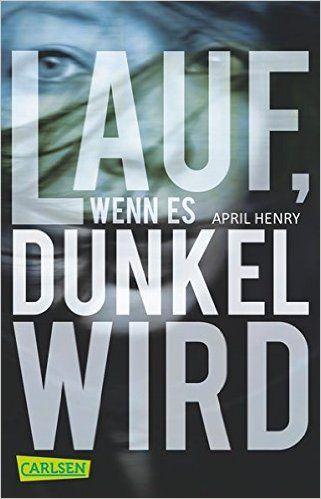 Buchvorstellung: Lauf, wenn es dunkel wird - April Henry http://www.mordsbuch.net/2016/06/07/buchvorstellung-lauf-wenn-es-dunkel-wird-april-henry/