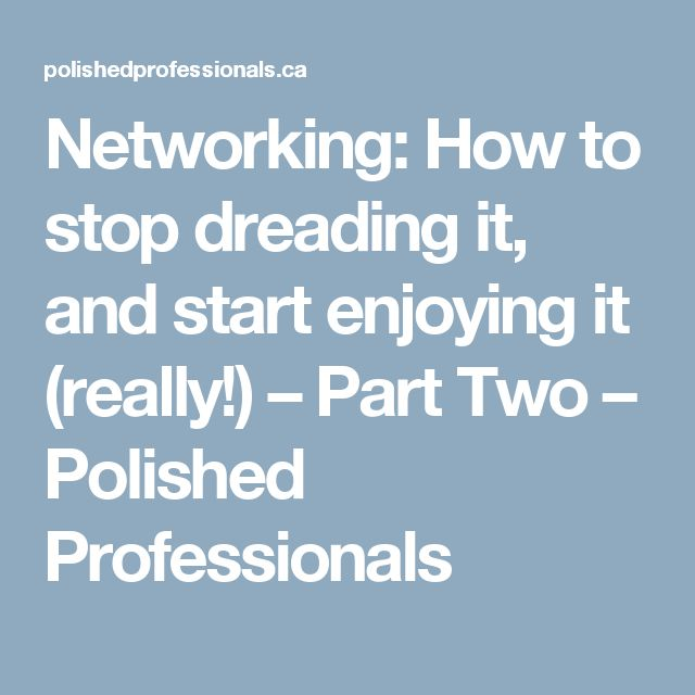 Networking: How to stop dreading it, and start enjoying it (really!) – Part Two – Polished Professionals
