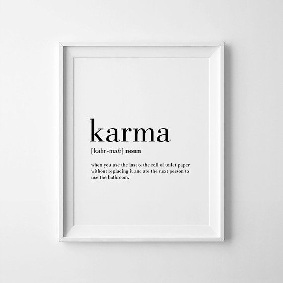 Karma: when you use the last of the roll of toilet paper without replacing it and are the next person to use the bathroom.  This listing is for a DIGITAL FILE of this artwork. No physical item will be sent. You can print the file at home, at a local print shop or using an online service.   SAVE 30% when you buy 3 or more prints! Enter COUPON CODE: SAVE30   FILES INCLUDED  • 1 JPG 8x10 • 1 JPG 11x14 • 1 JPG 50x70 cm • 1 JPG 18x24 • 1 JPG International paper size for printing A5 / A4 / A3 / A2…