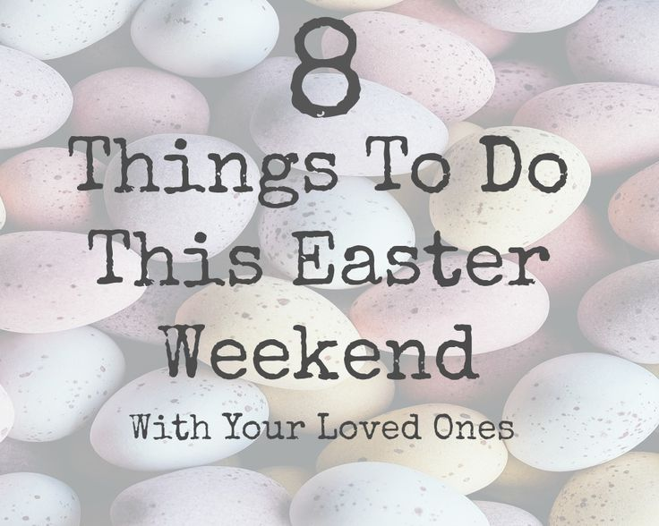 8 Things To Do This Easter Weekend - If you're looking for some fun activities to do with your family, this Easter weekend, look no further! Whether or not you want to travel v...