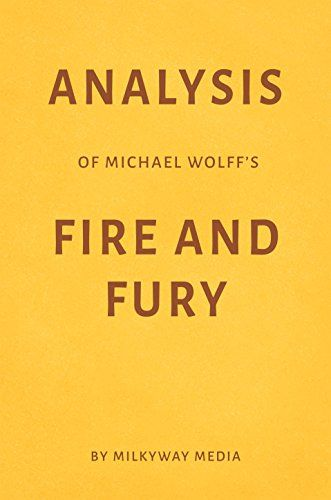 Analysis of Michael Wolffs Fire and Fury by Milkyway Media