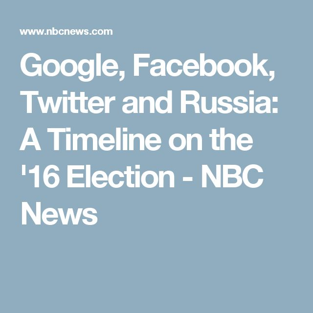 Google, Facebook, Twitter and Russia: A Timeline on the '16 Election - NBC News