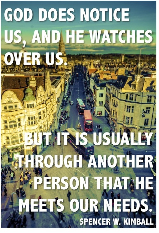 """""""God does notice us, and He watches over us. But it is usually through another person that He meets our needs. Therefore, it is vital that we serve each other."""" - Spencer W. Kimball #Service"""