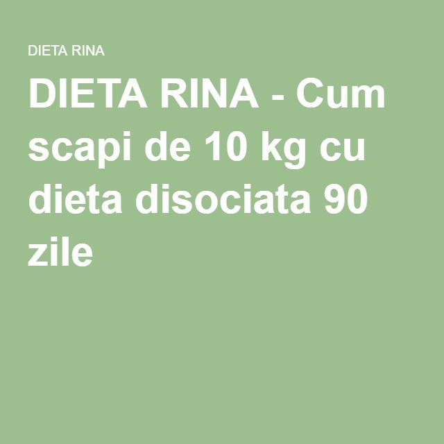 DIETA RINA - Cum scapi de 10 kg cu dieta disociata 90 zile