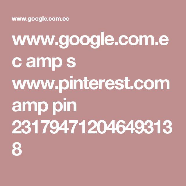 www.google.com.ec amp s www.pinterest.com amp pin 231794712046493138