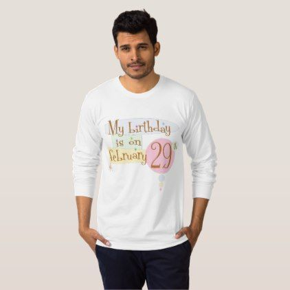 My Birthday Is On February 29th T-Shirt - birthday gifts party celebration custom gift ideas diy
