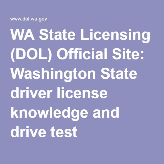 WA State Licensing (DOL) Official Site: Washington State driver license knowledge and drive test