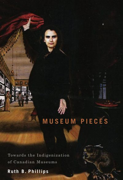 Museum Pieces By Ruth B. Phillips McGill-Queen's University Press  In Museum Pieces, Phillips dissects seminal exhibitions of Indigenous art to show how changes in display, curatorial voice, and authority stem from broad social, economic, and political forces outside the museum and moves beyond Canadian institutions and practices to discuss historically interrelated developments and exhibitions in the United States, Britain, Australia, and elsewhere.