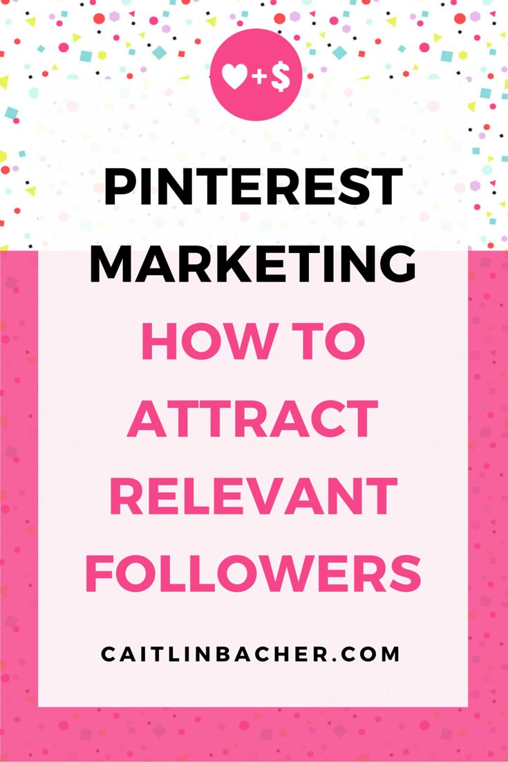 Pinterest Marketing How To Attract Relevant Followers | Catilin Bacher