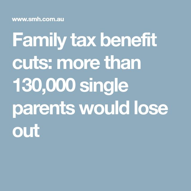Family tax benefit cuts: more than 130,000 single parents would lose out