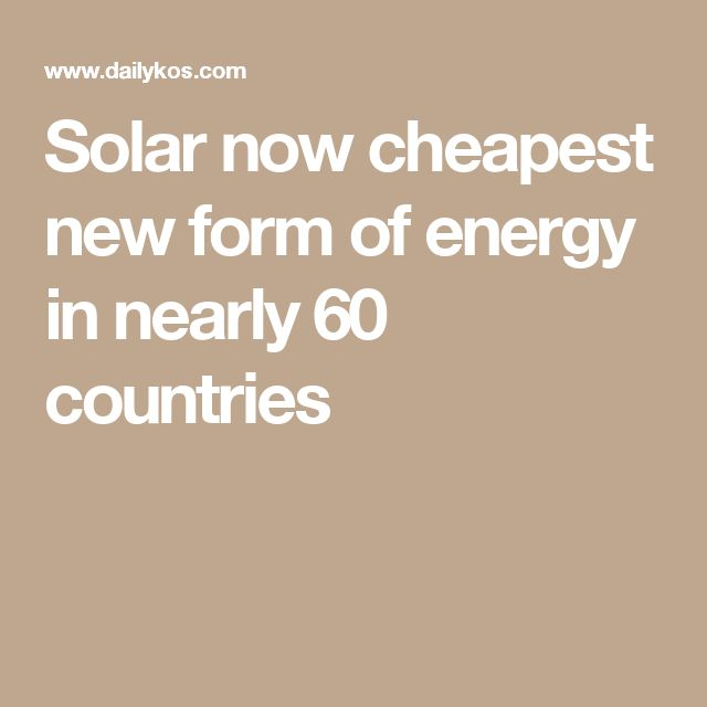 Solar now cheapest new form of energy in nearly 60 countries
