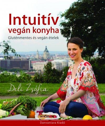 Deli Zsófia - Intuitív vegán konyha