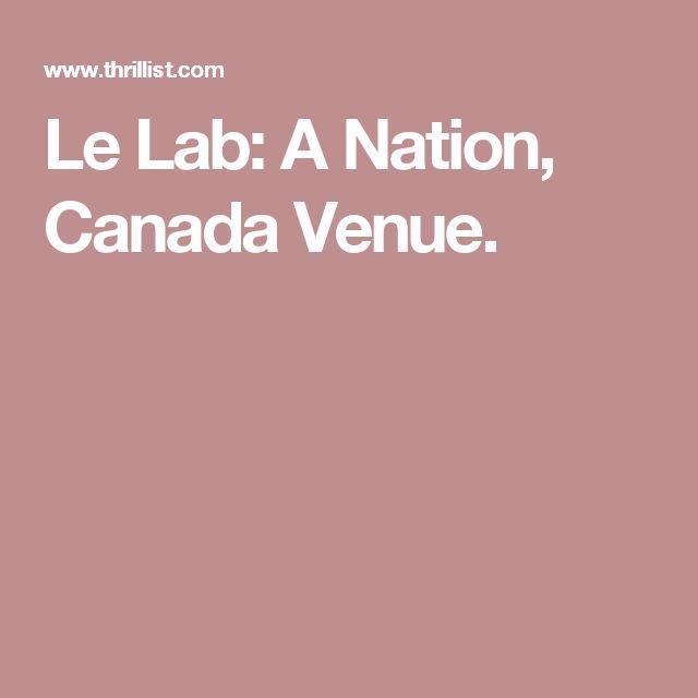 Le Lab: A Nation, Canada Venue.