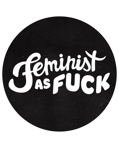 Feminist as fuck! By Sarah Hamilton