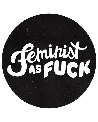Feminist as fuck! By Sarah Hamilton