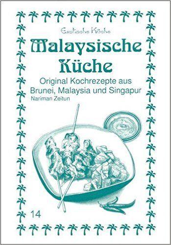 Malaysische Küche: Original Kochrezepte aus Brunei, Malaysia und Singapur Exotische Küche: Amazon.de: Nariman Zeitun, Mohamad N Asfahani, Marianne Wirth, Christina Khenkhar: Bücher