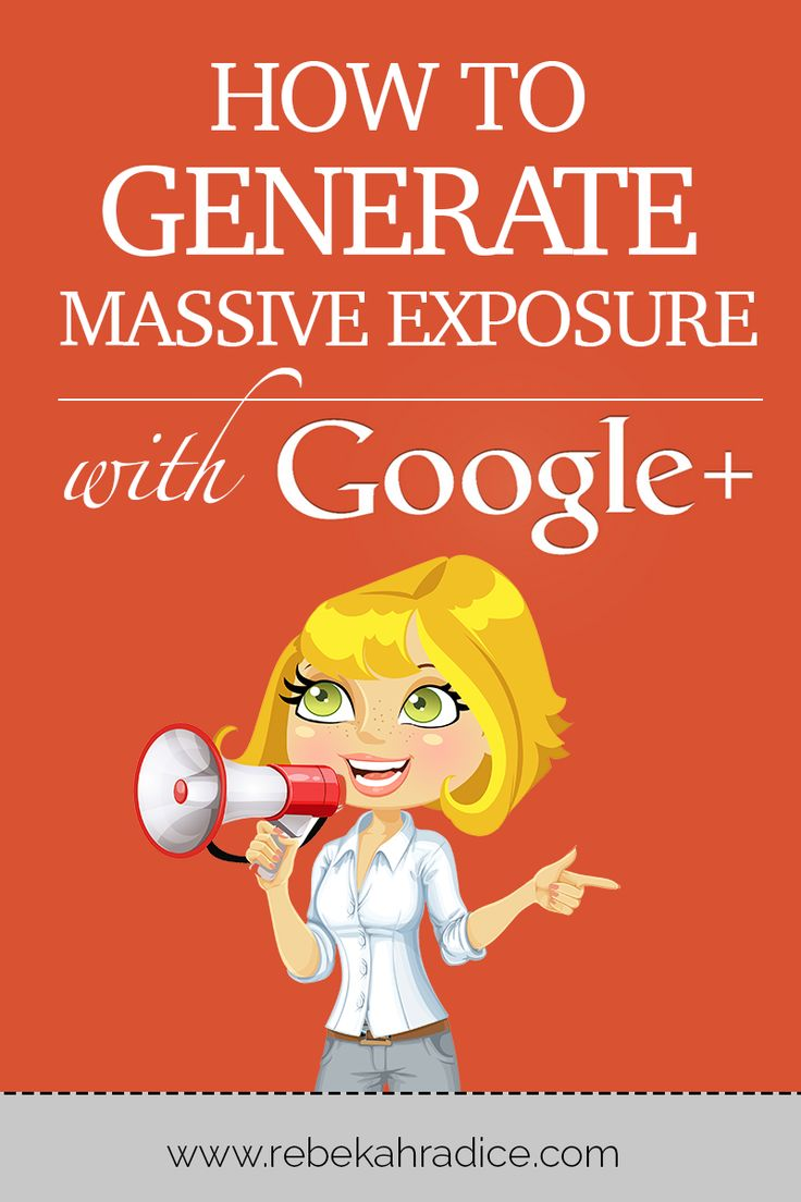 How to Generate Massive Exposure with Google+ http://rebekahradice.com/use-google-plus-to-generate-massive-exposure/