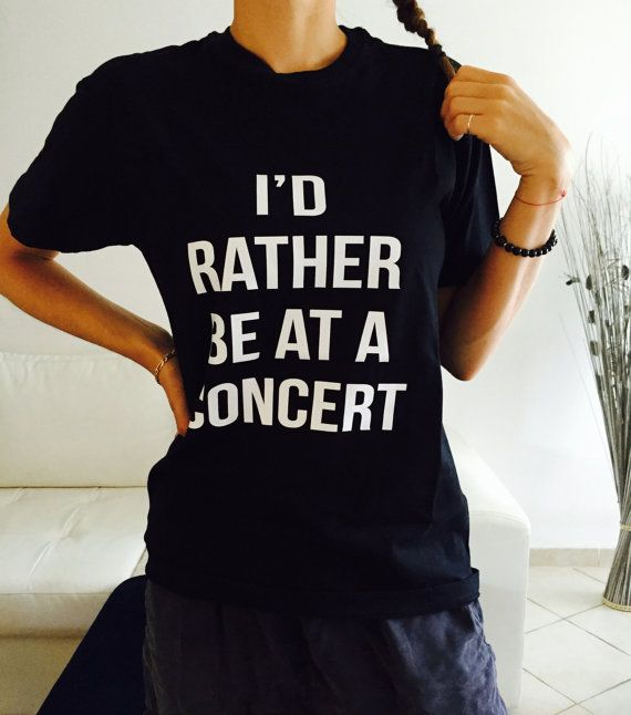 Welcome to Nalla shop :)  For sale we have these great Id rather be at a concert t-shirts!   With a large range of colors and sizes - just select your