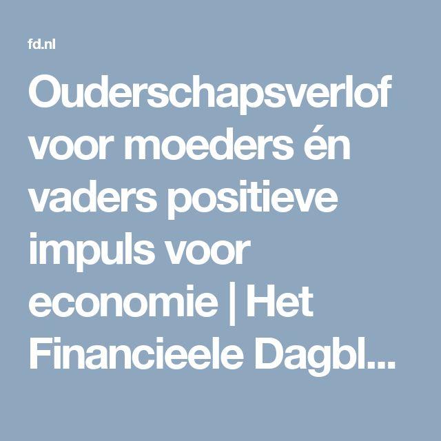 Ouderschapsverlof voor moeders én vaders positieve impuls voor economie | Het Financieele Dagblad