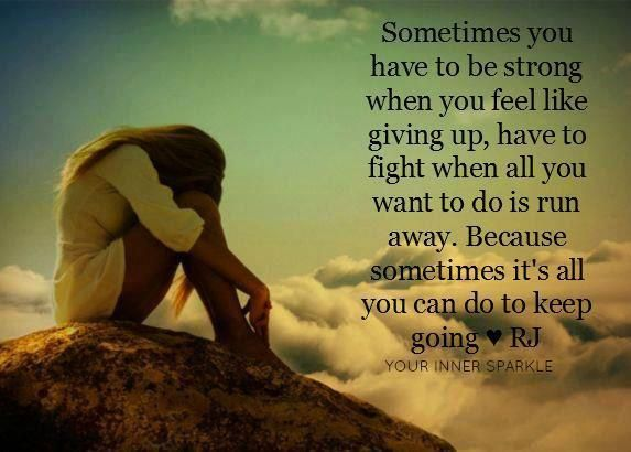 Quotes On Images » All Quotes On Images » Sometimes You Have To Be Strong