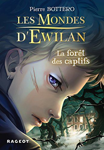 Pierre Bottero - Les Mondes d'Ewilan, tome 1 : La forêt des captifs