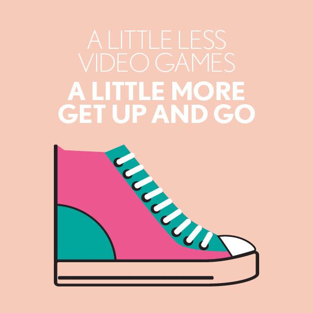 A little less video games and a little more up and go